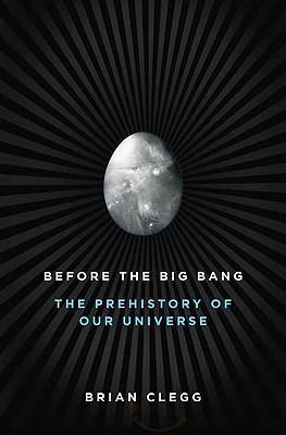 Before the Big Bang, by Brian Clegg