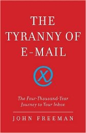 jThe Tyranny of E-Mail, by John Freeman