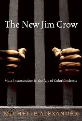 The New Jim Crow, by Michelle Alexander