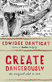 Create Dangerously, by Edwidge Danticat