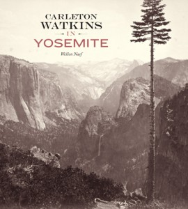 Carleton Watkins in Yosemite, by Weston Naef