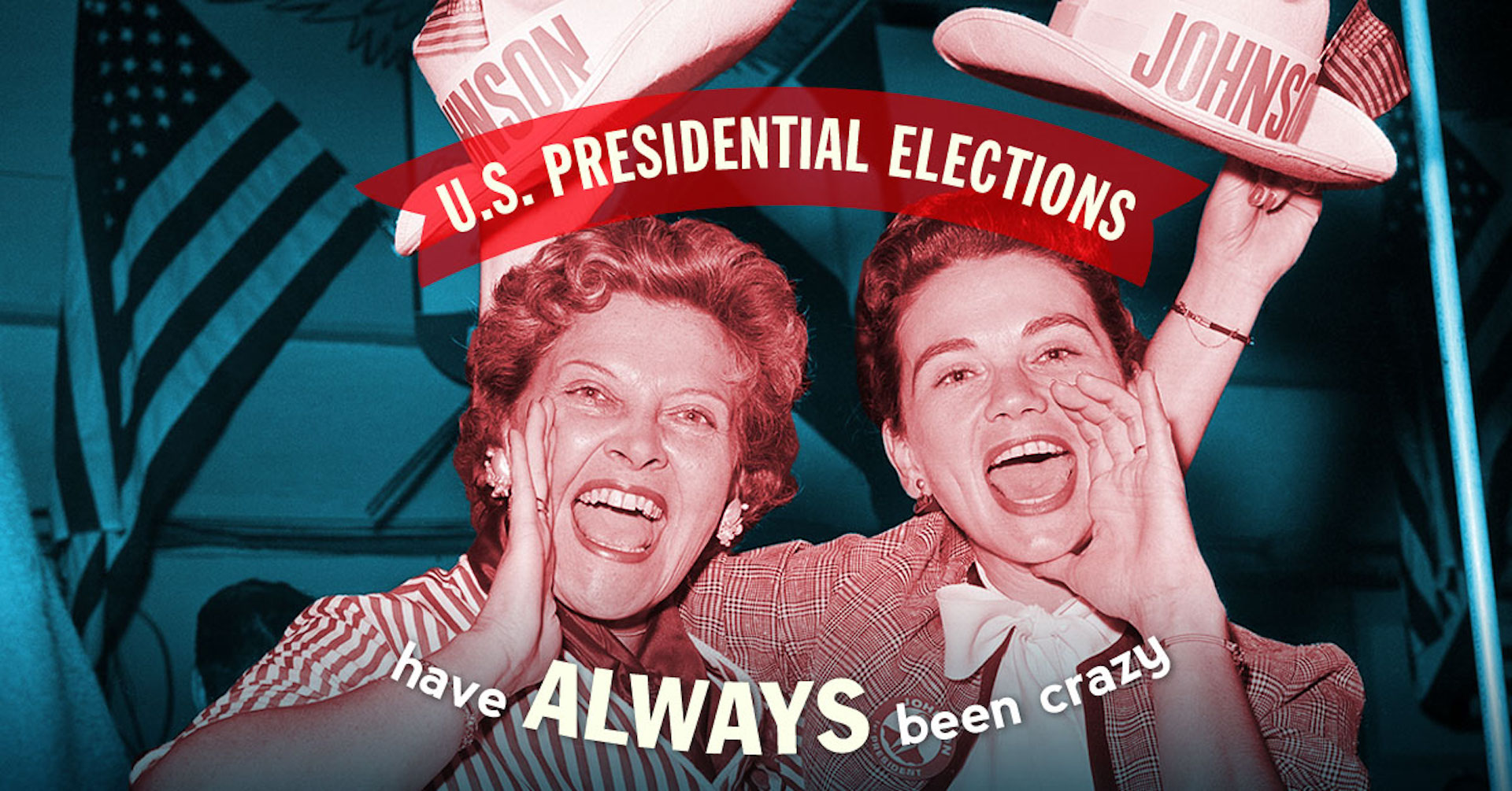 U.S. Presidential Elections Have Always Been Crazy